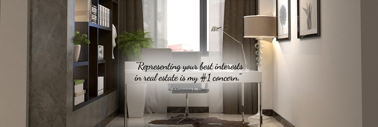 Representing your best interests in real estate is my #1 concern.