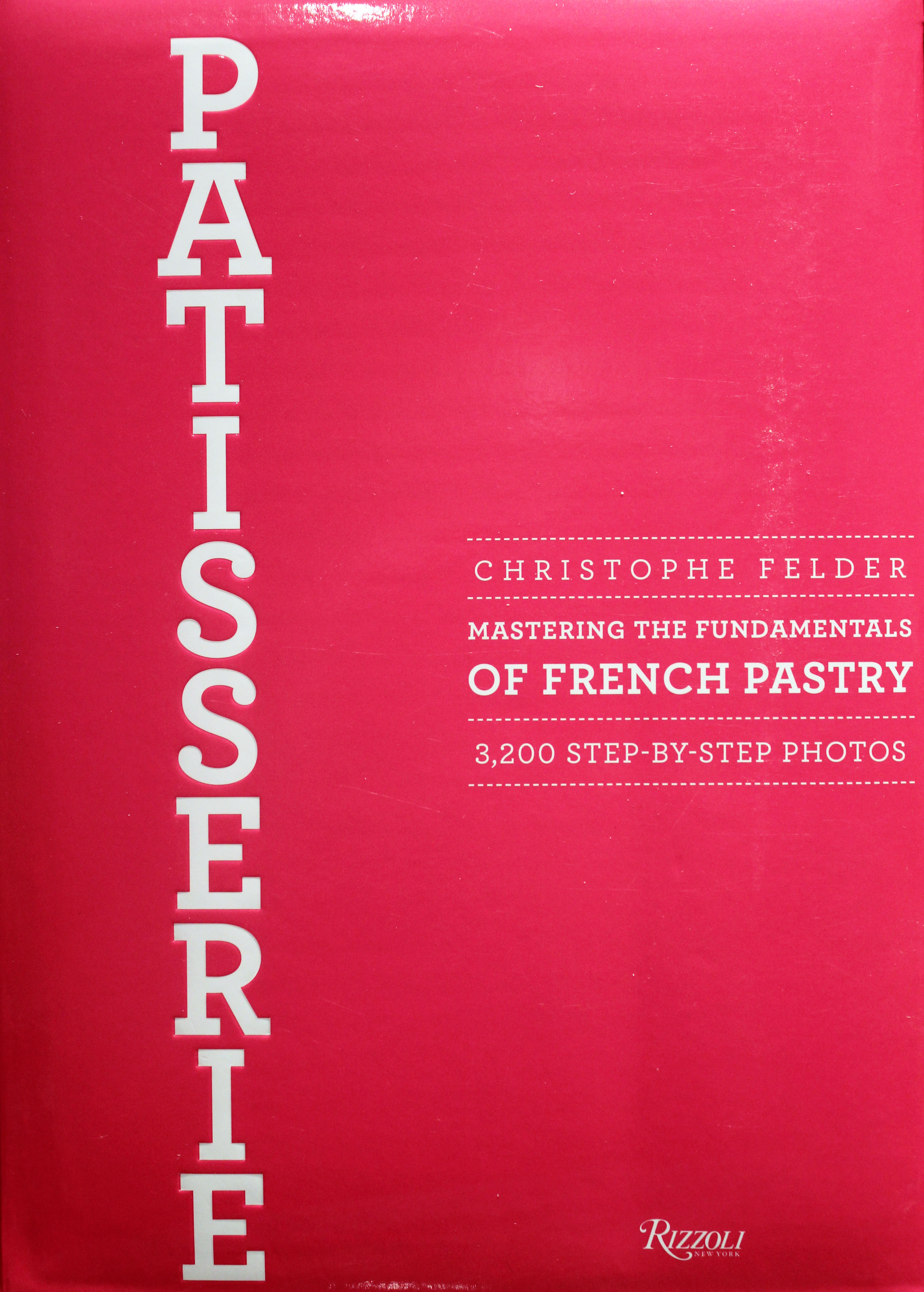 TBT Cookbook Review: Patisserie by Christophe Felder
