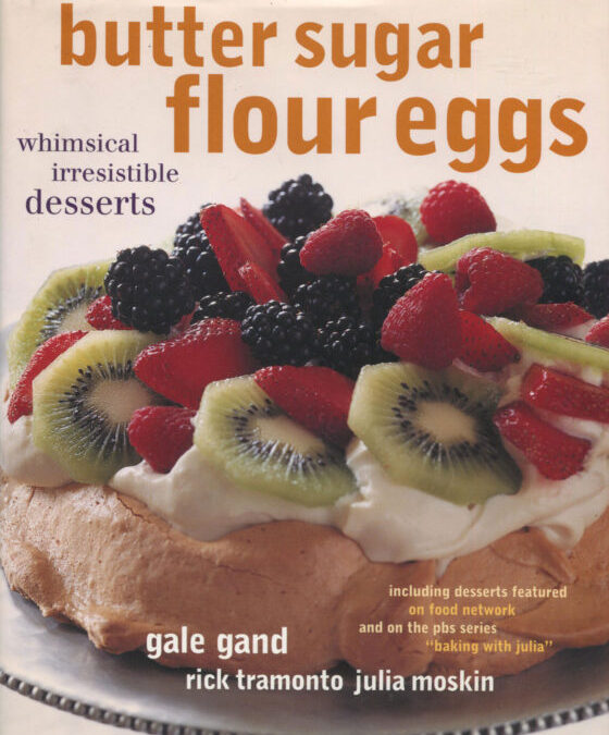 TBT Cookbook Review: Butter Sugar Flour Eggs by Gale Gand et al