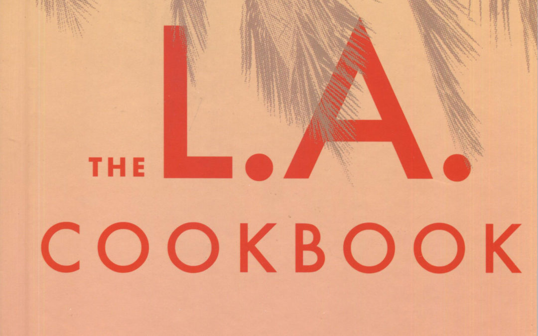 Cookbook Review: The L.A. Cookbook by Alison Clare Steingold
