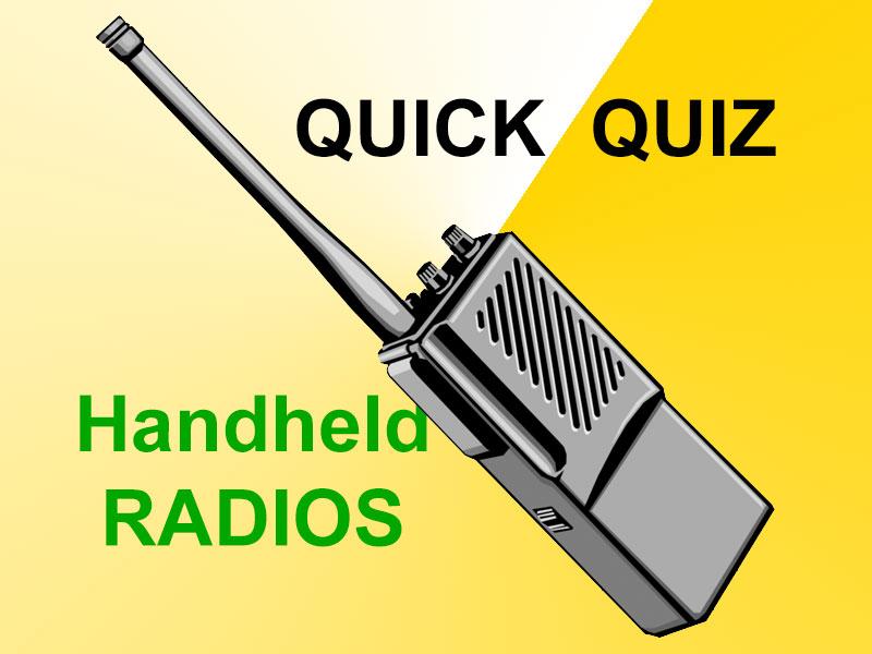 Quick Quiz – Handheld Radios
