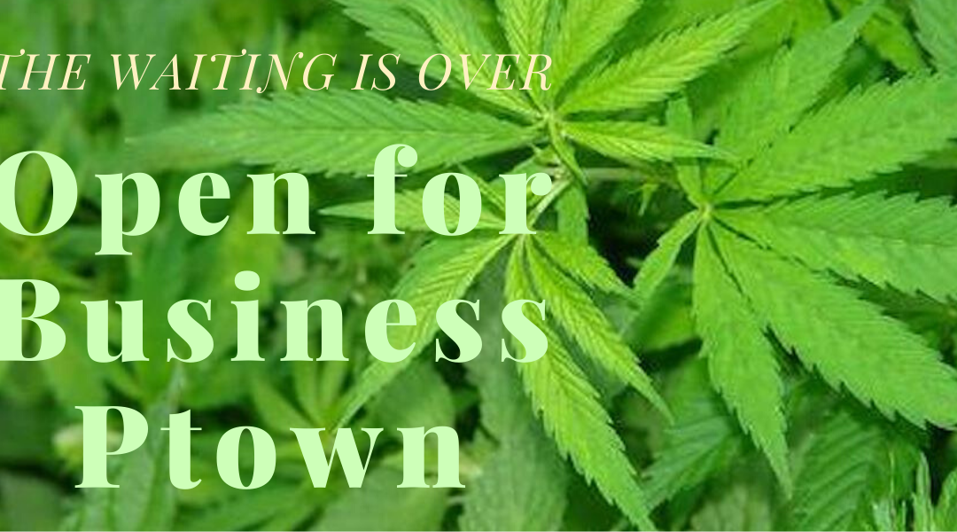 100% Confirmed- Ptown Cannabis Dispensary Opens Tomorrow