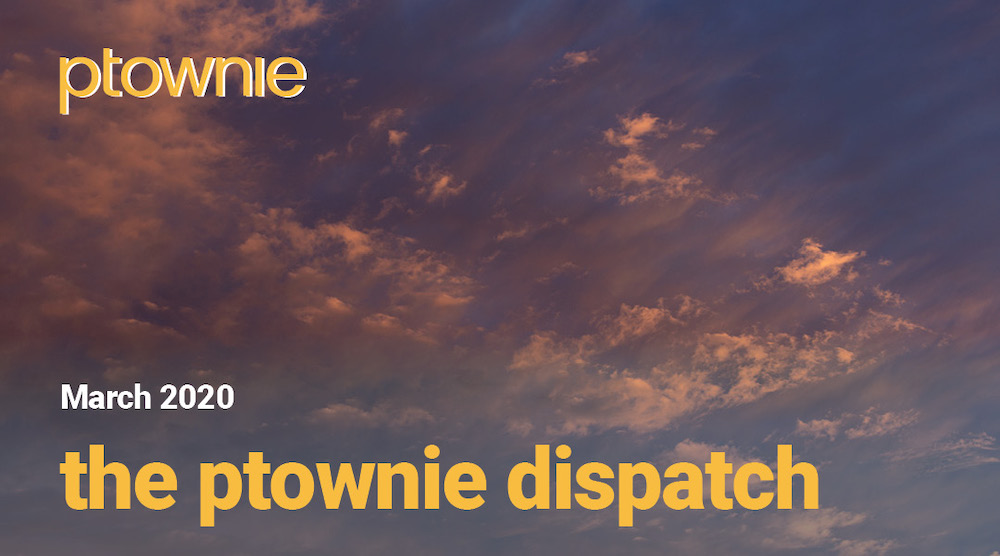 March 2020. The ptownie dispatch!