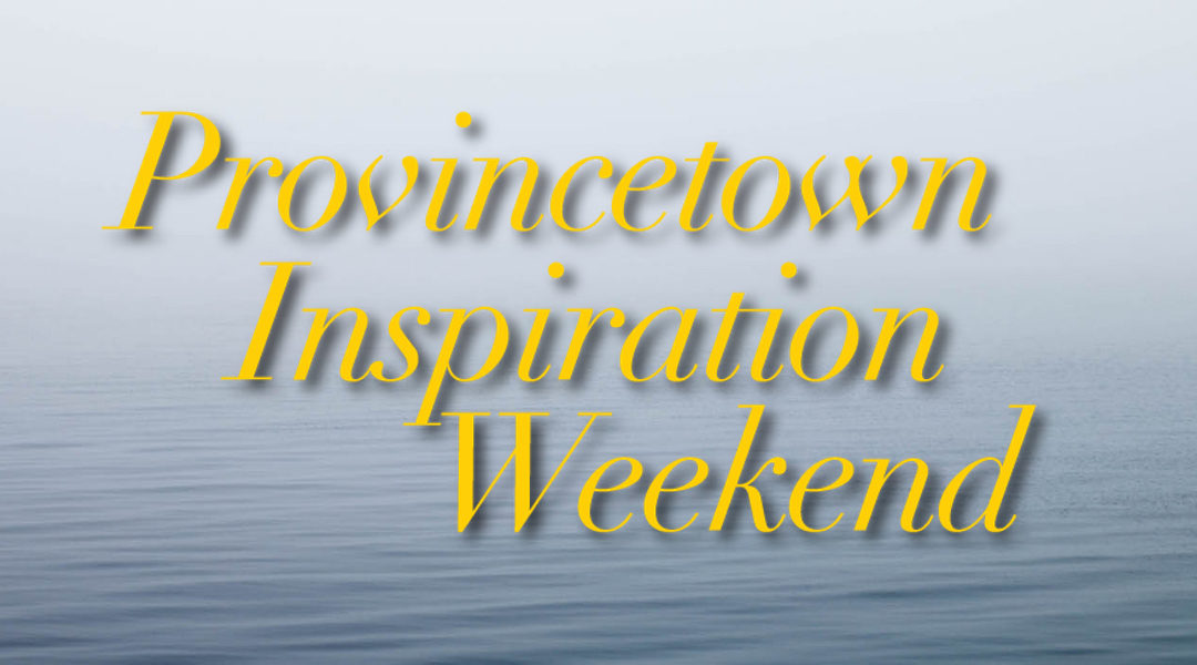 Provincetown Inspiration Weekend 2018