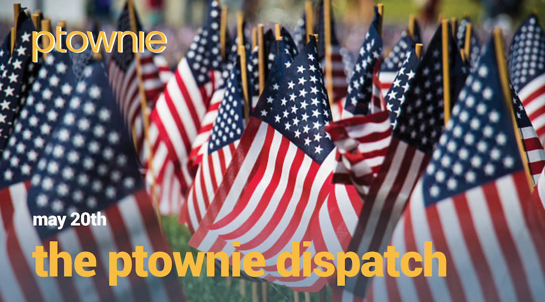 May 20, 2021. The ptownie dispatch!