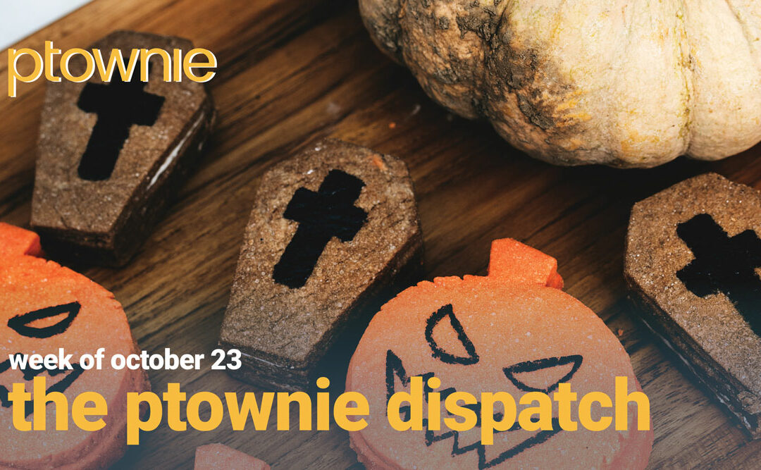 ptownie dispatch october 23