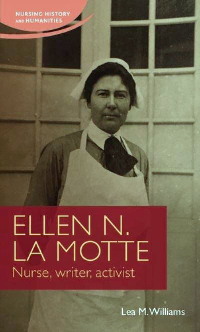 book cover showing Ellen La Motte in a nurses uniform, perhaps at 40 years of age.