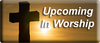Upcoming in Worship at Central United Methodist Church