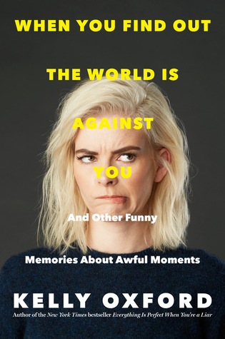 When You Find Out the World is Against You - Kelly Oxford