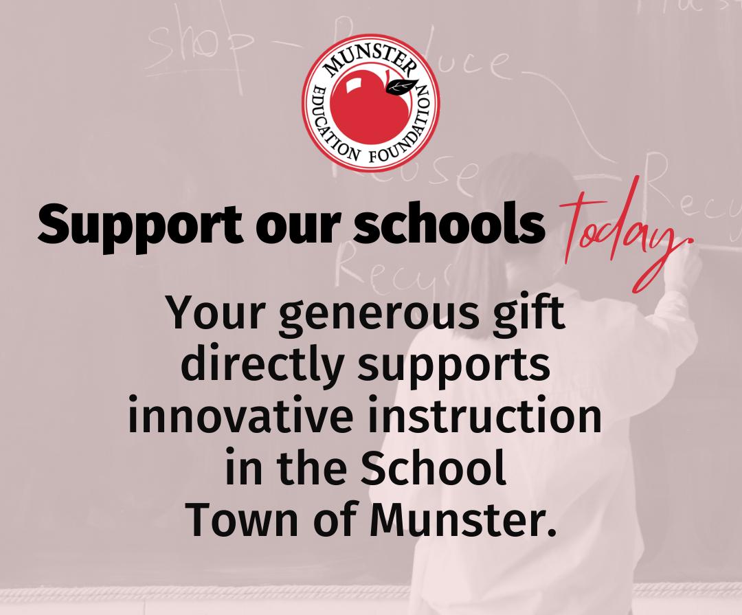 Support our schools today. Your generous gift directly supports innovative instruction in the School Town of Munster.