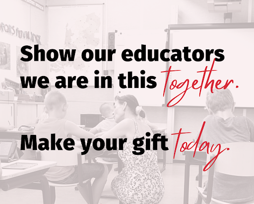 Show our educators we are in this together. Make your gift today