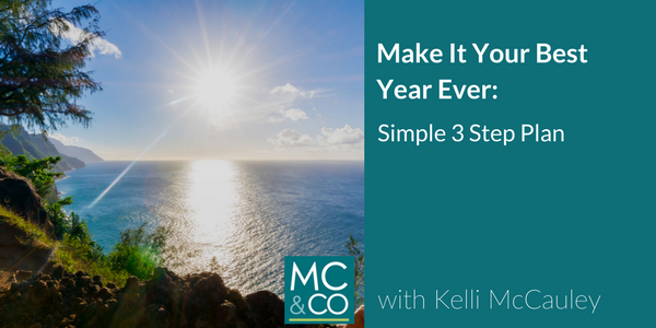 Make It Your Best Year Ever With this Simple 3 Step Plan!