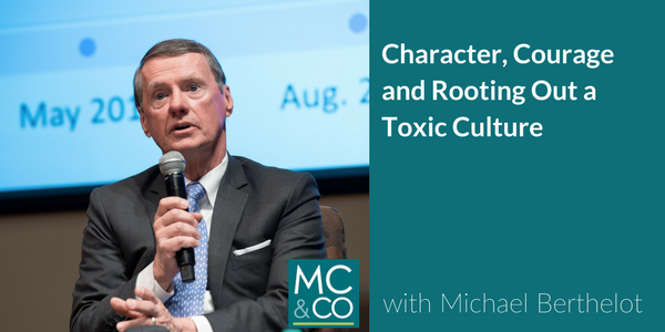 Character, Courage and Rooting Out a Toxic Culture