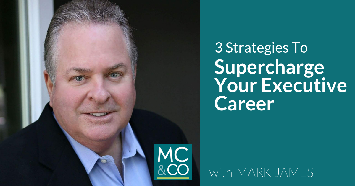 3 Strategies to Supercharge your Executive Career