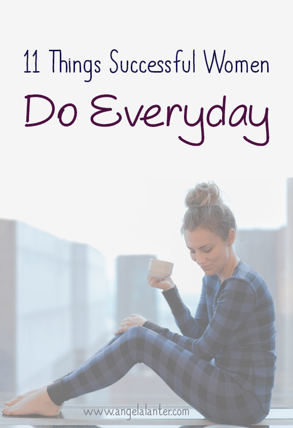 11 Things Successful Women Do Everyday