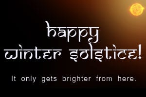 Happy Winter Solstice - it only gets brighter from here.
