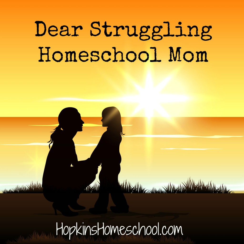 Dear Struggling Homeschool Mom