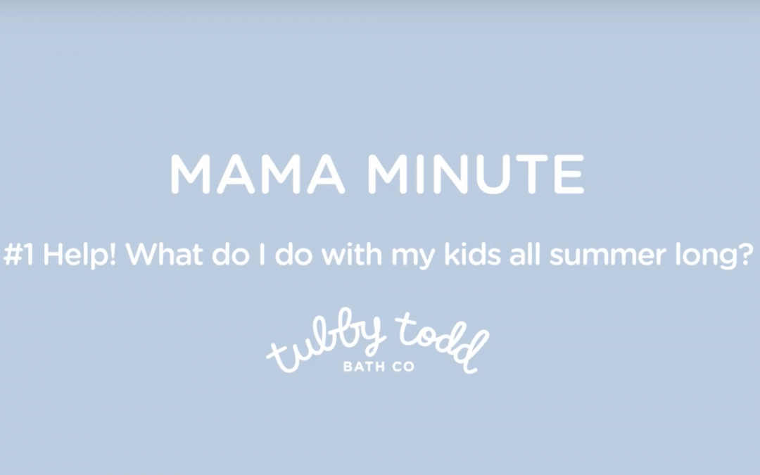 Mama Minute #1   What Do I Do With My Kids All Summer Long?