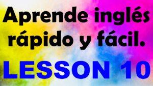 APRENDE INGLÉS americano rápido y fácil Lección 10