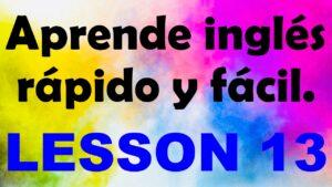 APRENDE INGLÉS americano rápido y fácil Lección 13