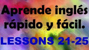 APRENDE INGLÉS americano rápido y fácil Lecciones 21-25