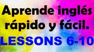 APRENDE INGLÉS americano rápido y fácil Lecciones 6-10