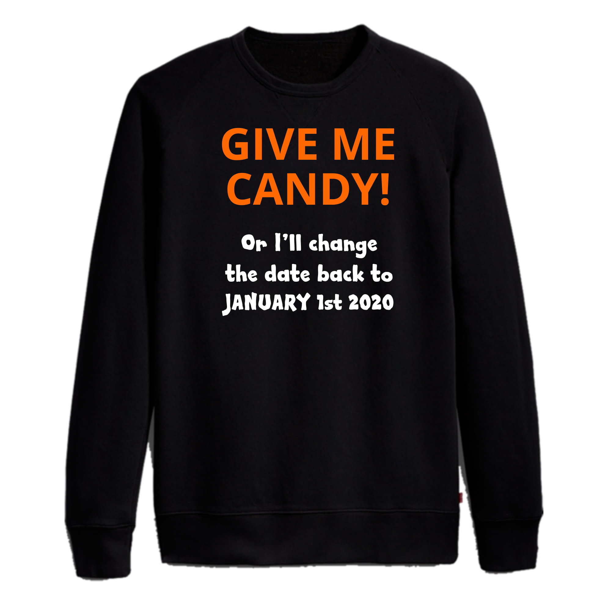 Give Me Candy Or else Sweatshirt/ Long sleeve tee