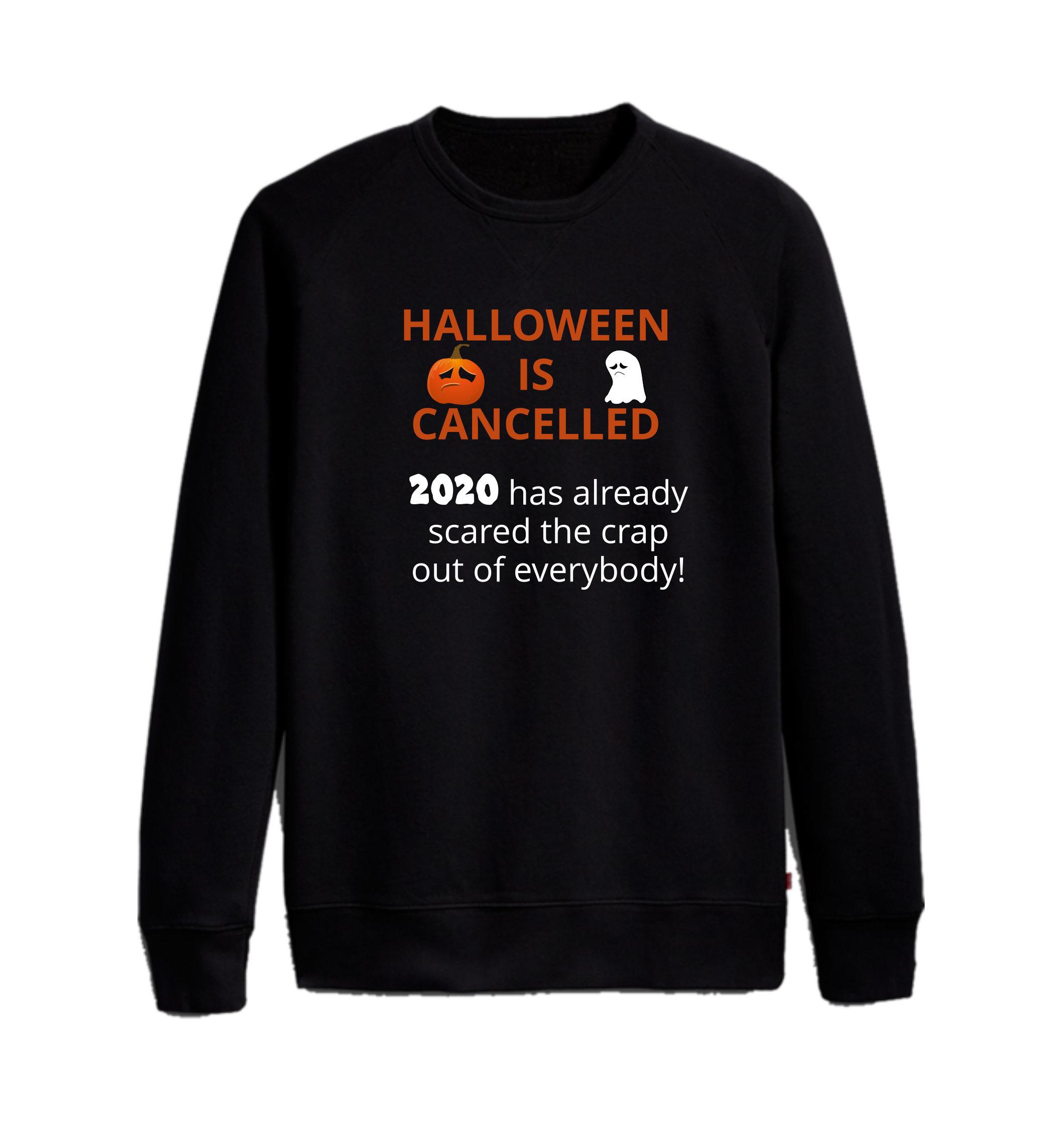 Haloween is Cancelled Sweatshirt/ Long sleeve tee