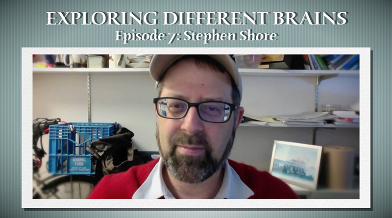 Autism Advocate Stephen Shore | EXPLORING DIFFERENT BRAINS – Episode 07