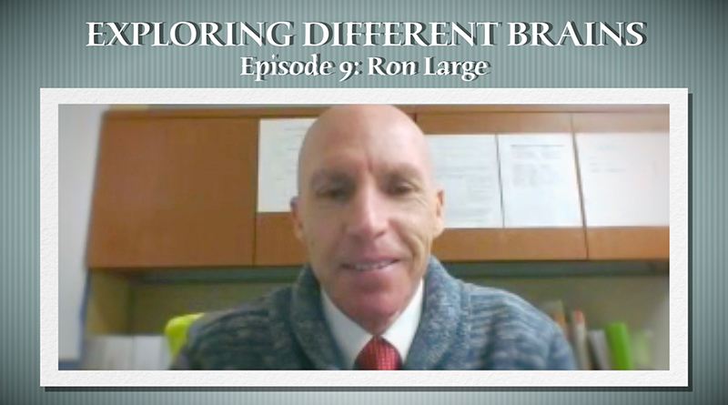 The Education Lessons Of Ron Large  EXPLORING DIFFERENT BRAINS – Episode 9