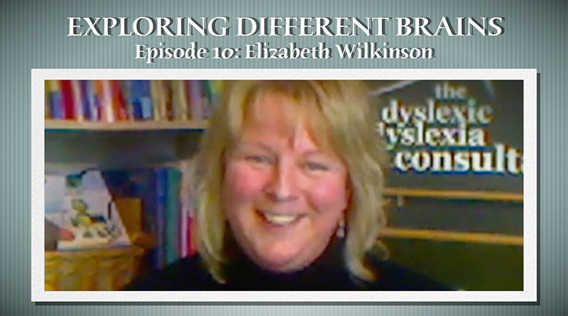 The Dyslexic Dyslexia Consultant Elizabeth Wilkinson |EXPLORING DIFFERENT BRAINS – Episode 10