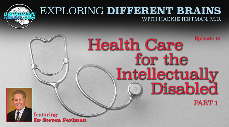 Health Care For The Intellectually Disabled (Part 1), With Dr. Steven Perlman Of The Special Olympics And AADMD | EDB 61
