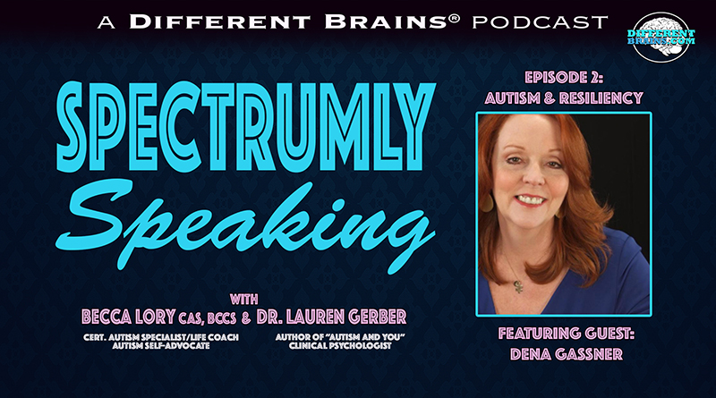 Autism And Resiliency, With Dena Gassner   Spectrumly Speaking Ep. 2