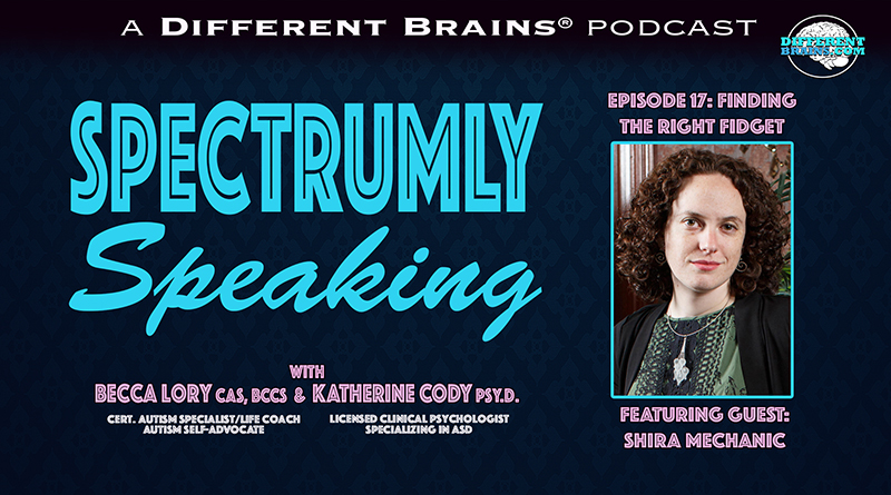 Finding The Right Fidget: Sensory Tools For The Autistic, With Shira Mechanic, M.A. | Spectrumly Speaking Ep. 17