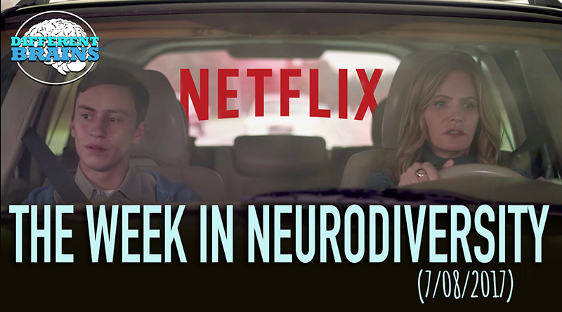 Netflix Previews New Series About Teen With Autism – Week In Neurodiversity (7/08/17)
