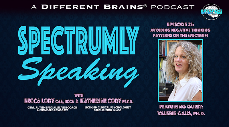 Avoiding Negative Thinking Patterns On The Autism Spectrum, With Valerie Gaus, Ph.D.   Spectrumly Speaking Ep. 21