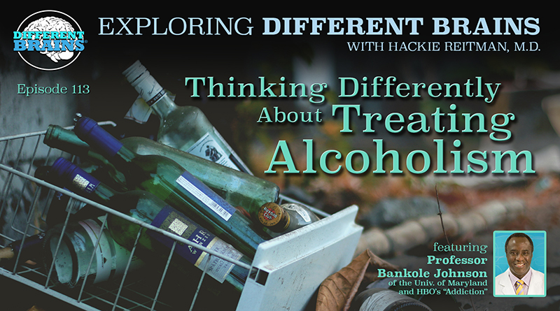 "Thinking Differently About Treating Alcoholism, W/ Professor Bankole Johnson Of The U Of Maryland And HBO's ""Addiction"" 