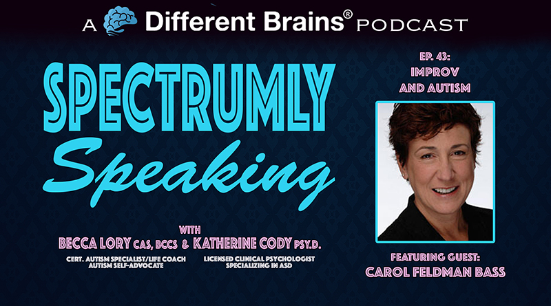 Improv And Autism, With Carol Feldman Bass | Spectrumly Speaking Ep. 43