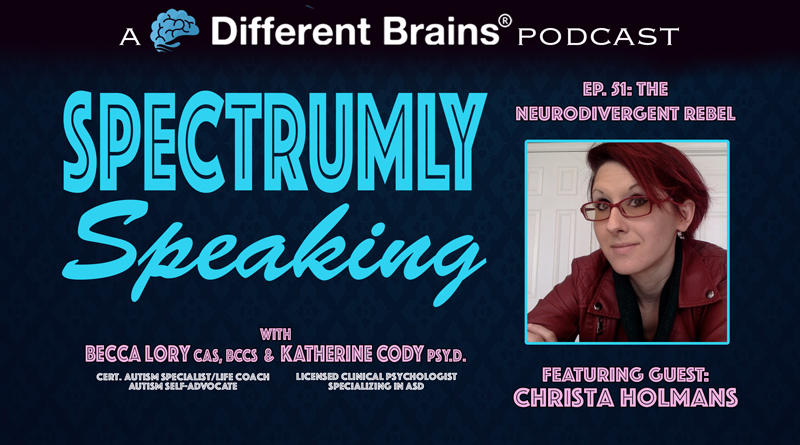 The Neurodivergent Rebel, With Christa Holmans | Spectrumly Speaking Ep. 51