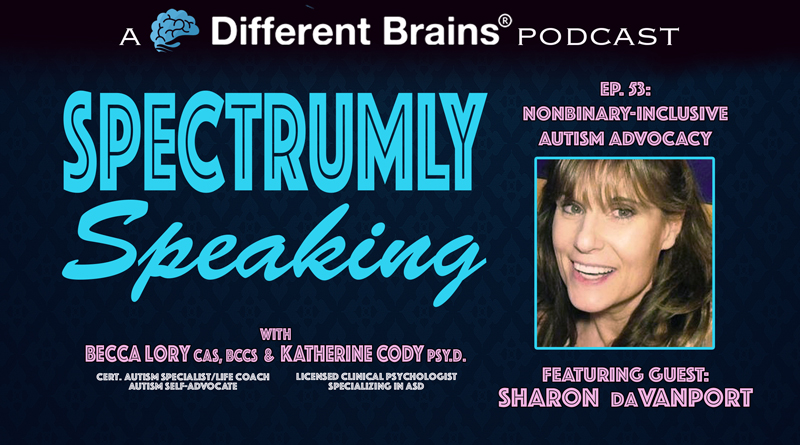 Nonbinary-Inclusive Autism Advocacy, With Sharon DaVanport | Spectrumly Speaking Ep. 53