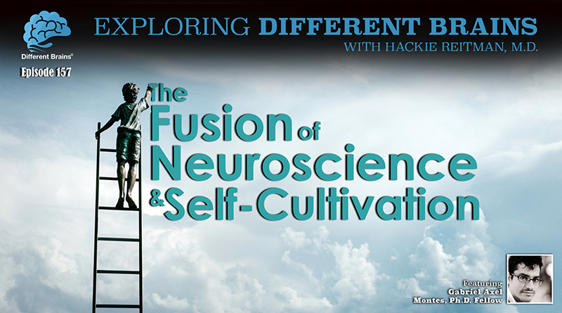 The Fusion Of Neuroscience And Self-Cultivation, With Gabriel Axel Montes   EDB 157
