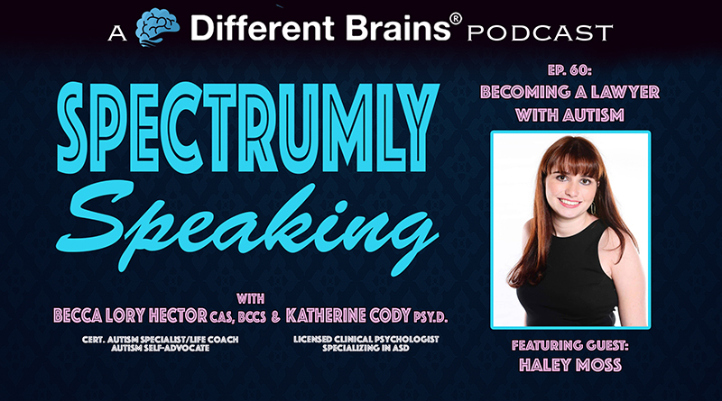 Becoming A Lawyer With Autism, With Haley Moss | Spectrumly Speaking Ep. 60