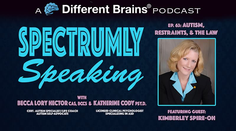 Autism, Restraints, & The Law, With Kimberley Spire-Oh   Spectrumly Speaking Ep. 63