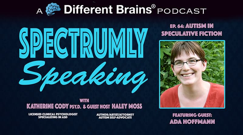 Autism In Speculative Fiction, With Ada Hoffmann   Spectrumly Speaking Ep. 64