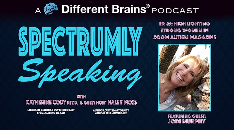 Highlighting Strong Women In Zoom Autism Magazine, With Jodi Murphy | Spectrumly Speaking Ep. 65