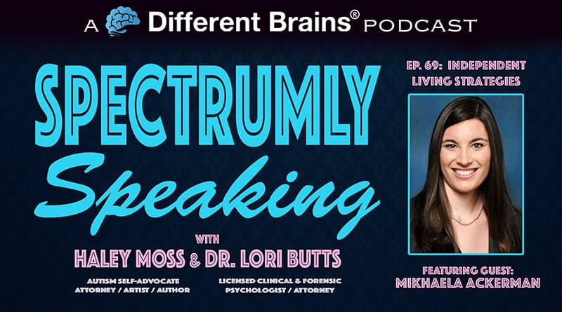 Independent Living Strategies, With Mikhaela Ackerman | Spectrumly Speaking Ep. 69
