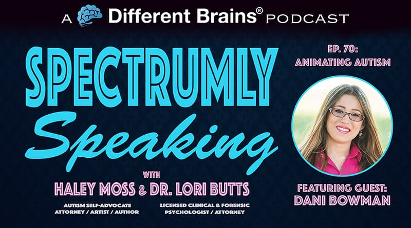 Animating Autism, With Dani Bowman   Spectrumly Speaking Ep. 70