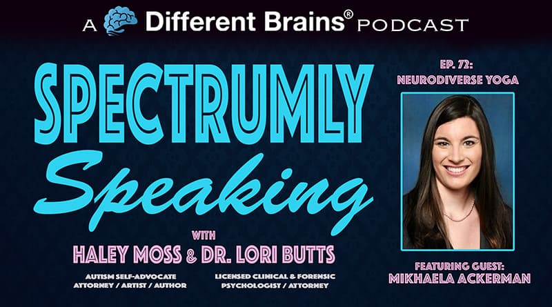 Neurodiverse Yoga, With Mikhaela Ackerman | Spectrumly Speaking Ep. 72