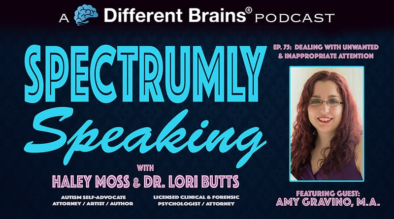 Dealing With Unwanted & Inappropriate Attention, With Autism Self-Advocate Amy Gravino | Spectrumly Speaking 75