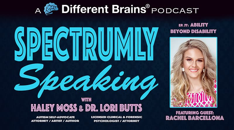 Ability Beyond Disability, With Rachel Barcellona   Spectrumly Speaking Ep. 77